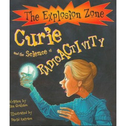 Curie and the Science of Radioactivity  - written by Ian Graham (Soft back versions)